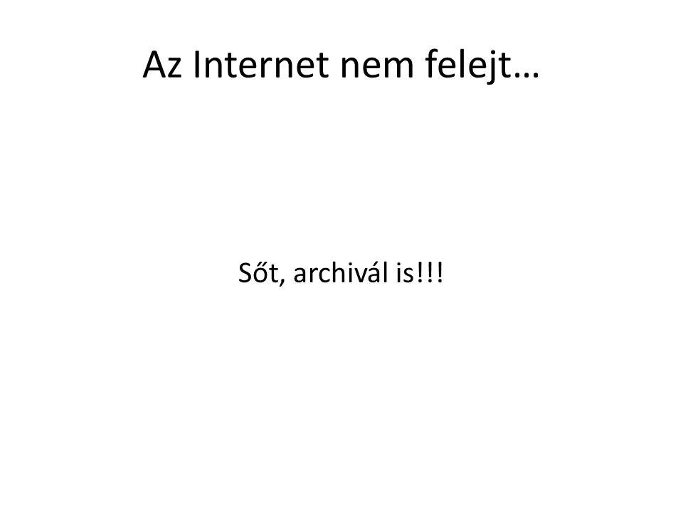 Az Internet nem felejt… Sőt, archivál is!!!