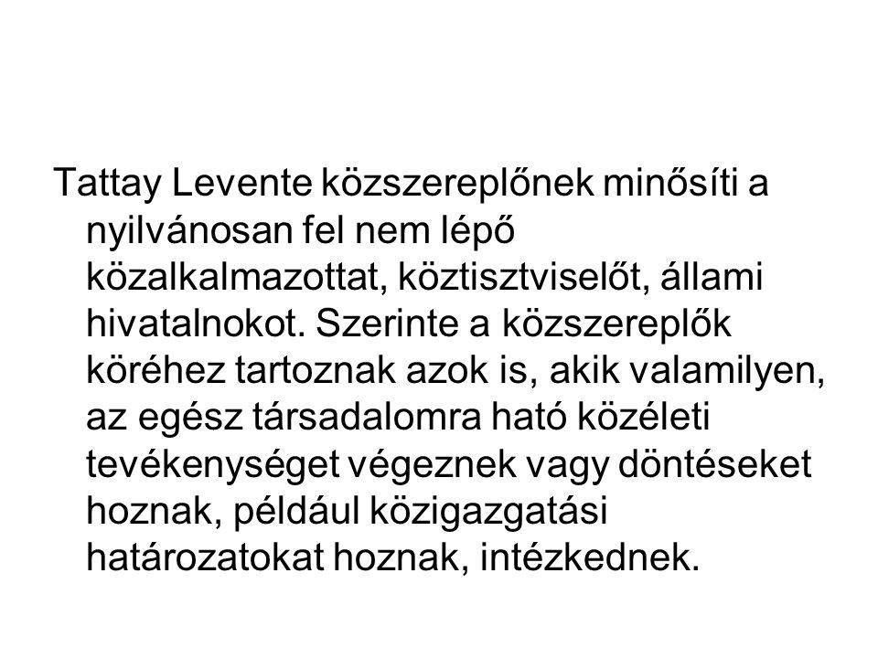 Tattay Levente közszereplőnek minősíti a nyilvánosan fel nem lépő közalkalmazottat, köztisztviselőt, állami hivatalnokot.