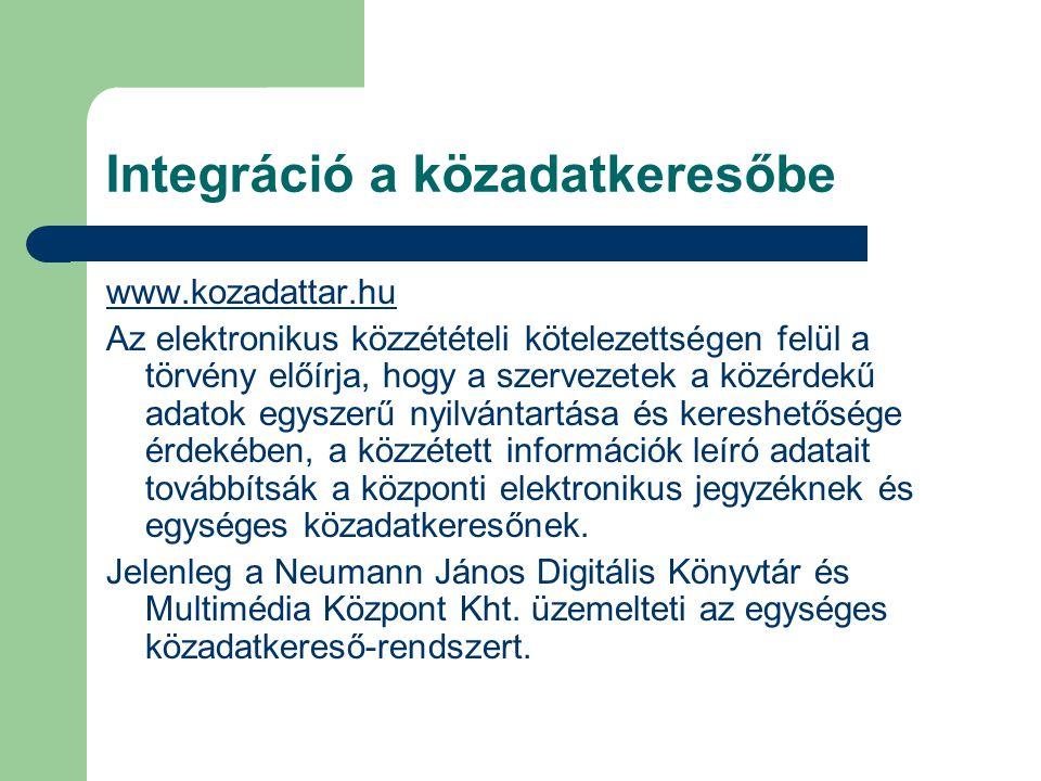Integráció a közadatkeresőbe www.kozadattar.hu Az elektronikus közzétételi kötelezettségen felül a törvény előírja, hogy a szervezetek a közérdekű adatok egyszerű nyilvántartása és kereshetősége érdekében, a közzétett információk leíró adatait továbbítsák a központi elektronikus jegyzéknek és egységes közadatkeresőnek.
