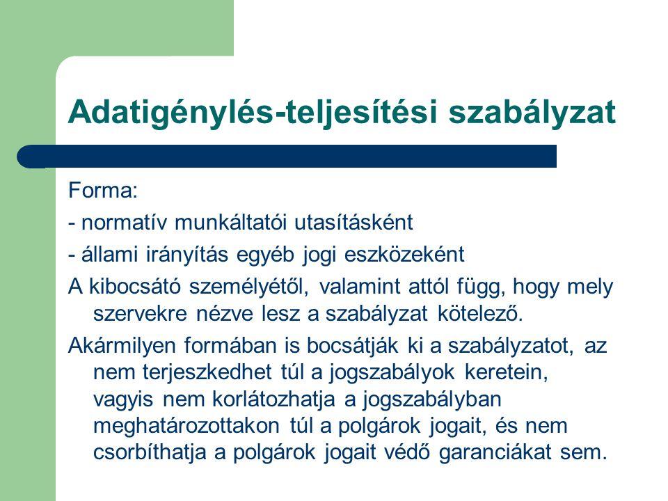 Adatigénylés-teljesítési szabályzat Forma: - normatív munkáltatói utasításként - állami irányítás egyéb jogi eszközeként A kibocsátó személyétől, vala