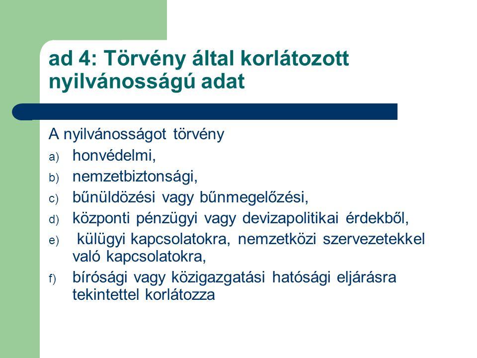 ad 4: Törvény által korlátozott nyilvánosságú adat A nyilvánosságot törvény a) honvédelmi, b) nemzetbiztonsági, c) bűnüldözési vagy bűnmegelőzési, d)