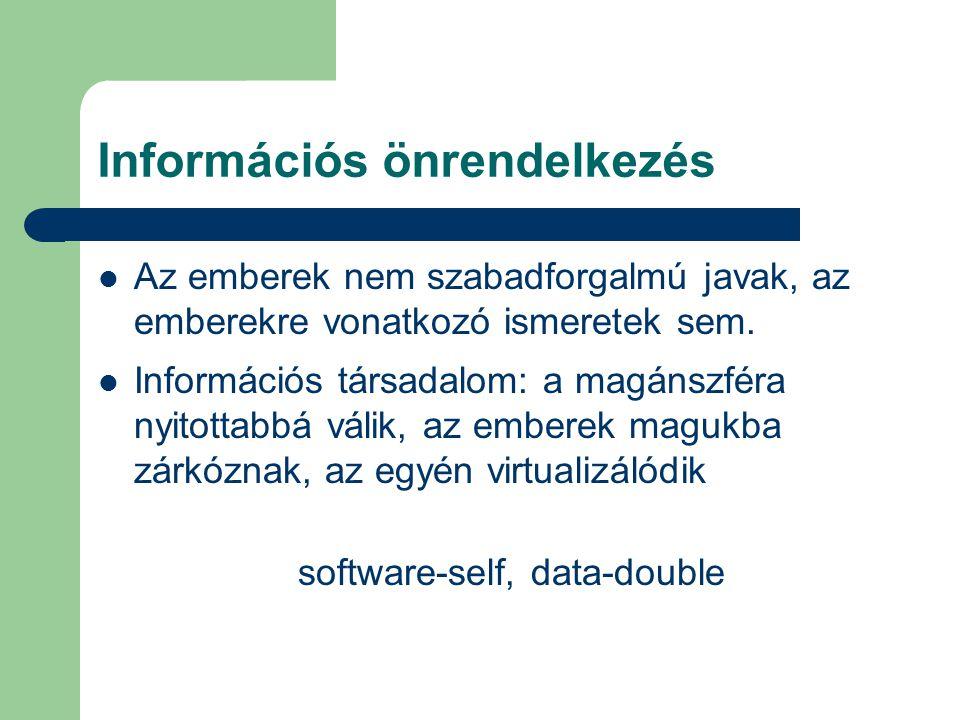 Információs önrendelkezés Az emberek nem szabadforgalmú javak, az emberekre vonatkozó ismeretek sem. Információs társadalom: a magánszféra nyitottabbá