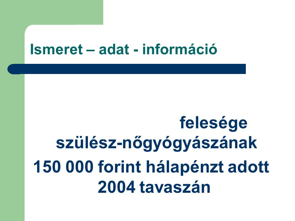Ismeret – adat - információ Dr. Szabó Máté felesége szülész-nőgyógyászának 150 000 forint hálapénzt adott 2004 tavaszán.