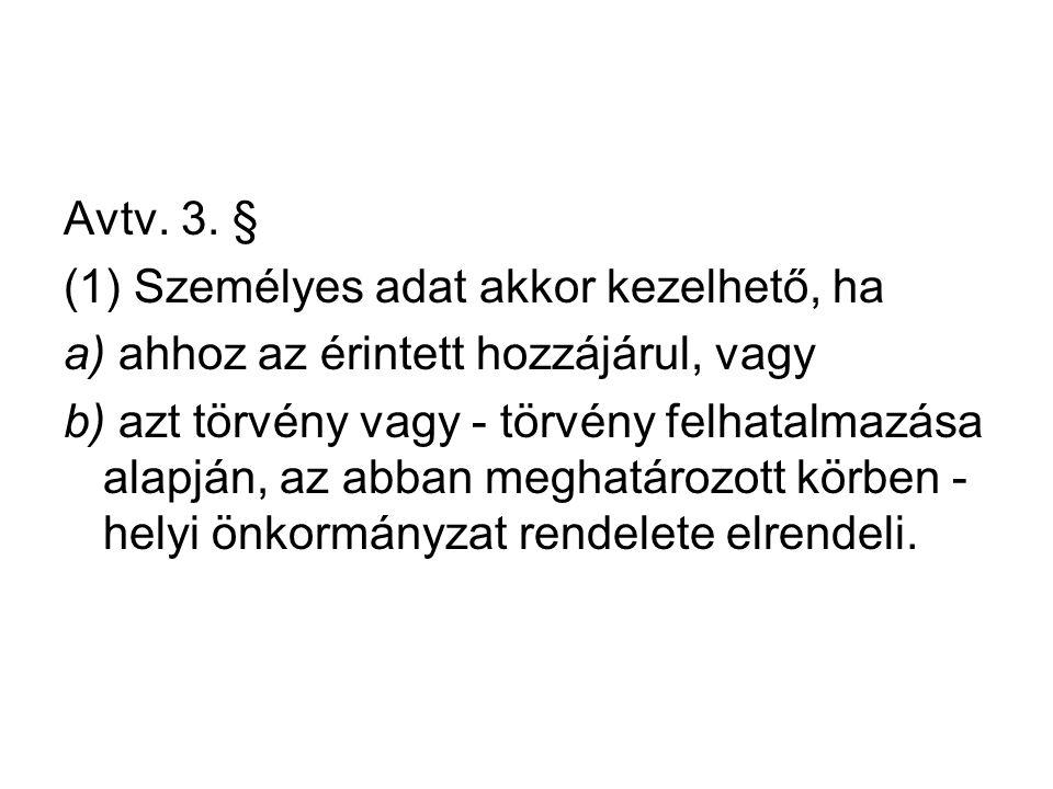 Avtv. 3. § (1) Személyes adat akkor kezelhető, ha a) ahhoz az érintett hozzájárul, vagy b) azt törvény vagy - törvény felhatalmazása alapján, az abban