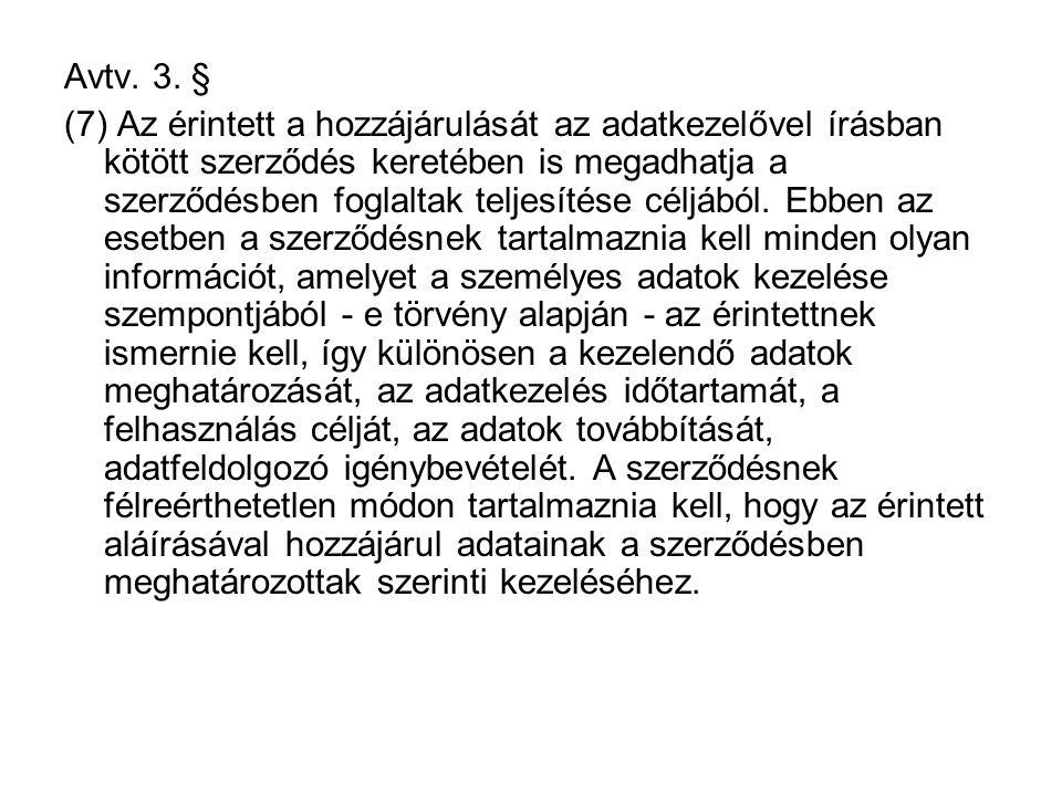 Avtv. 3. § (7) Az érintett a hozzájárulását az adatkezelővel írásban kötött szerződés keretében is megadhatja a szerződésben foglaltak teljesítése cél