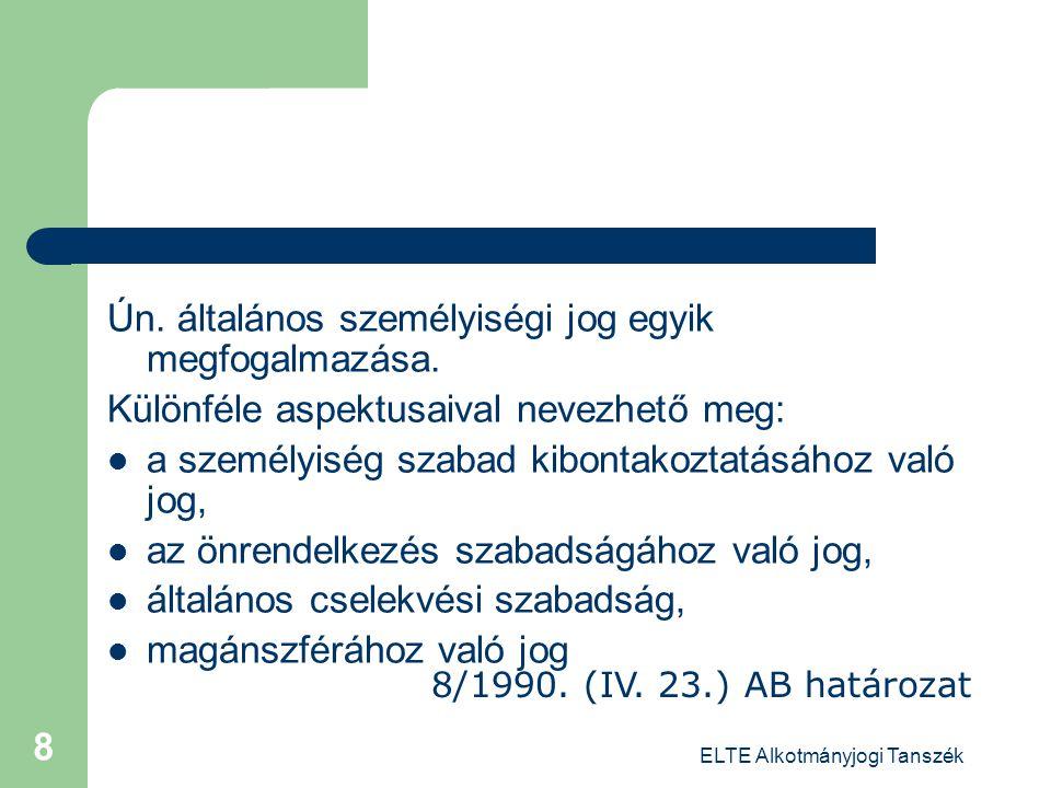 ELTE Alkotmányjogi Tanszék 8 Ún. általános személyiségi jog egyik megfogalmazása. Különféle aspektusaival nevezhető meg: a személyiség szabad kibontak