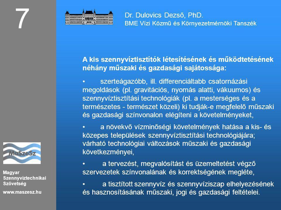 Magyar Szennyvíztechnikai Szövetség www.maszesz.hu 7 Dr. Dulovics Dezső, PhD. BME Vízi Közmű és Környezetmérnöki Tanszék A kis szennyvíztisztítók léte