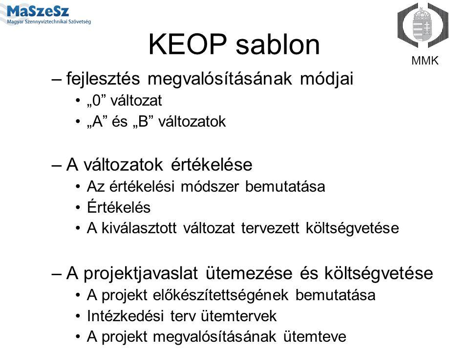 """KEOP sablon –fejlesztés megvalósításának módjai """"0 változat """"A és """"B változatok –A változatok értékelése Az értékelési módszer bemutatása Értékelés A kiválasztott változat tervezett költségvetése –A projektjavaslat ütemezése és költségvetése A projekt előkészítettségének bemutatása Intézkedési terv ütemtervek A projekt megvalósításának ütemteve MMK"""