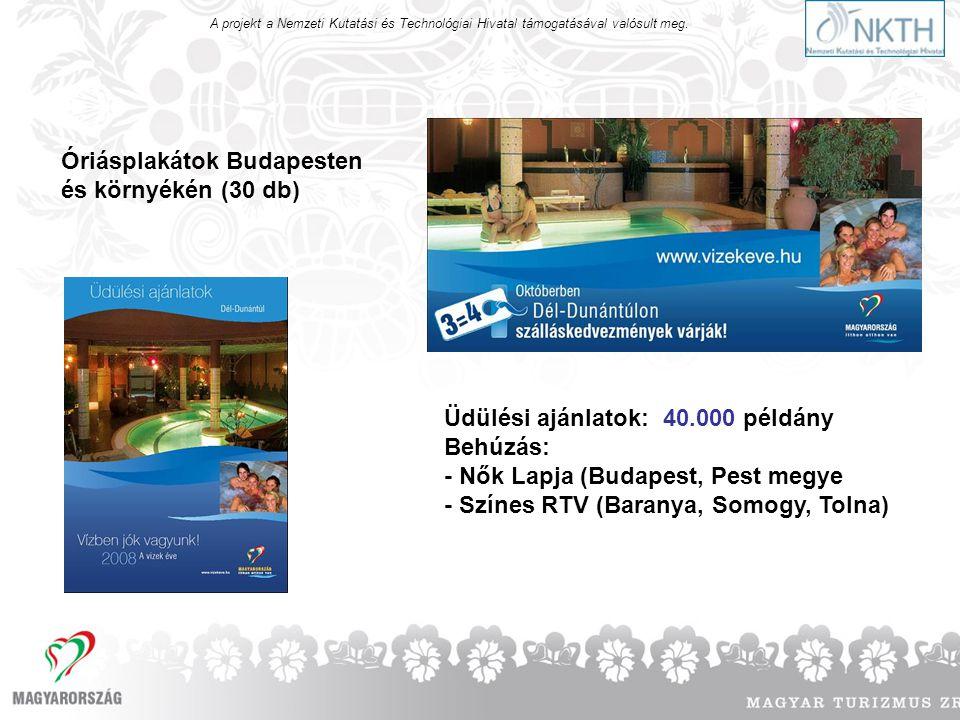 Óriásplakátok Budapesten és környékén (30 db) Üdülési ajánlatok: 40.000 példány Behúzás: - Nők Lapja (Budapest, Pest megye - Színes RTV (Baranya, Somogy, Tolna)