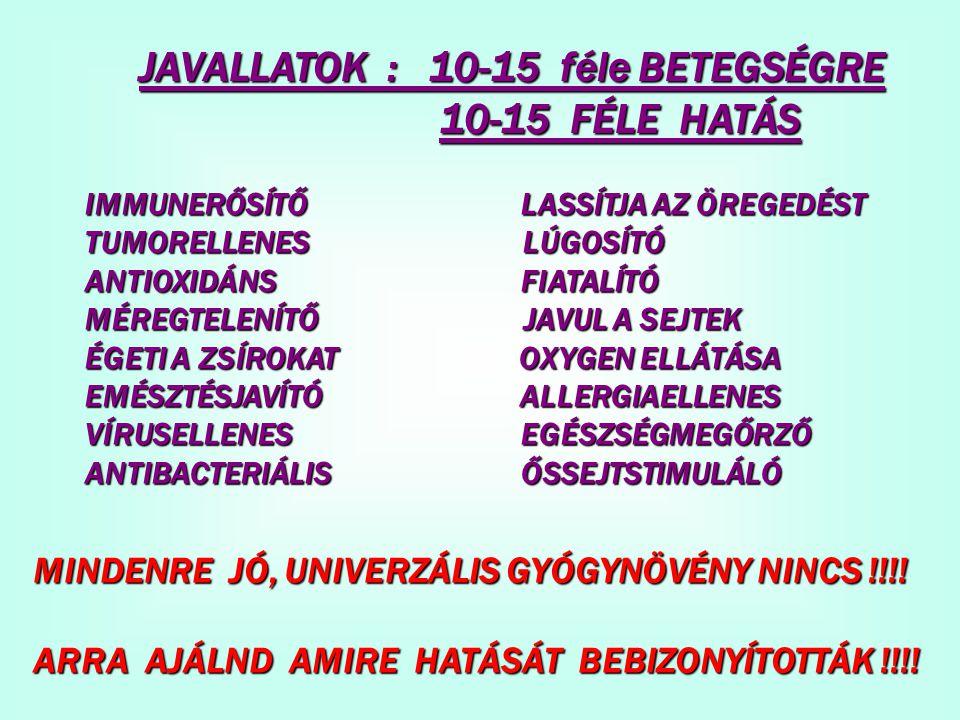 JAVALLATOK : 10-15 féle BETEGSÉGRE 10-15 FÉLE HATÁS 10-15 FÉLE HATÁS MINDENRE JÓ, UNIVERZÁLIS GYÓGYNÖVÉNY NINCS !!!.