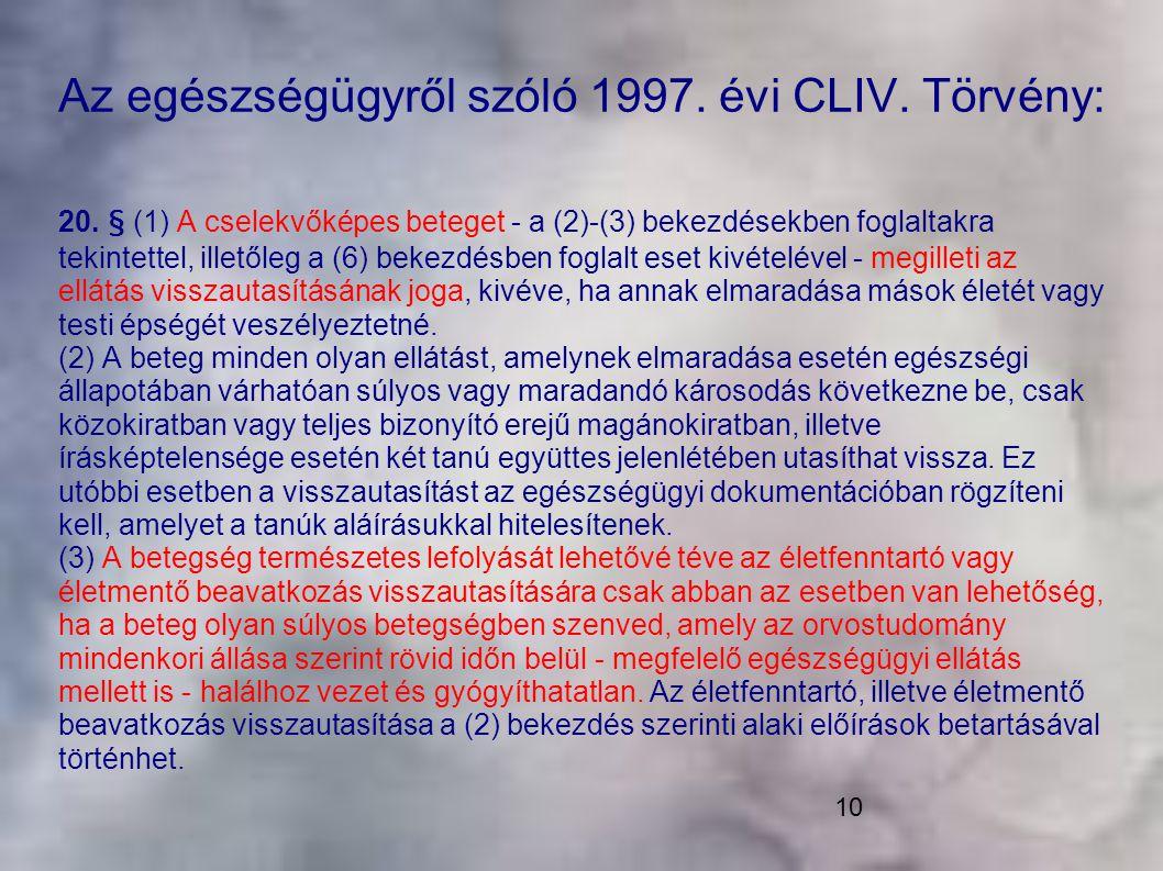 10 Az egészségügyről szóló 1997. évi CLIV. Törvény: 20. § (1) A cselekvőképes beteget - a (2)-(3) bekezdésekben foglaltakra tekintettel, illetőleg a (
