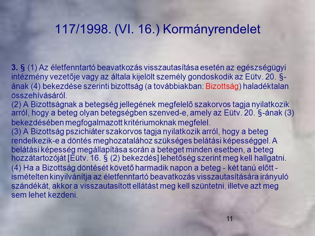 11 117/1998. (VI. 16.) Kormányrendelet 3. § (1) Az életfenntartó beavatkozás visszautasítása esetén az egészségügyi intézmény vezetője vagy az általa