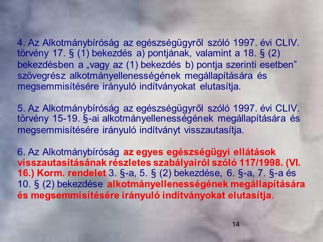 """14 4. Az Alkotmánybíróság az egészségügyről szóló 1997. évi CLIV. törvény 17. § (1) bekezdés a) pontjának, valamint a 18. § (2) bekezdésben a """"vagy az"""