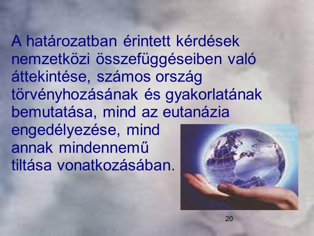 20 A határozatban érintett kérdések nemzetközi összefüggéseiben való áttekintése, számos ország törvényhozásának és gyakorlatának bemutatása, mind az