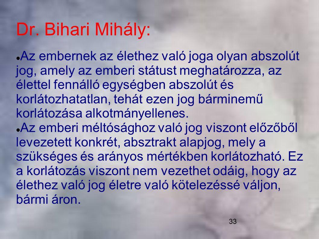 33 Dr. Bihari Mihály: Az embernek az élethez való joga olyan abszolút jog, amely az emberi státust meghatározza, az élettel fennálló egységben abszolú