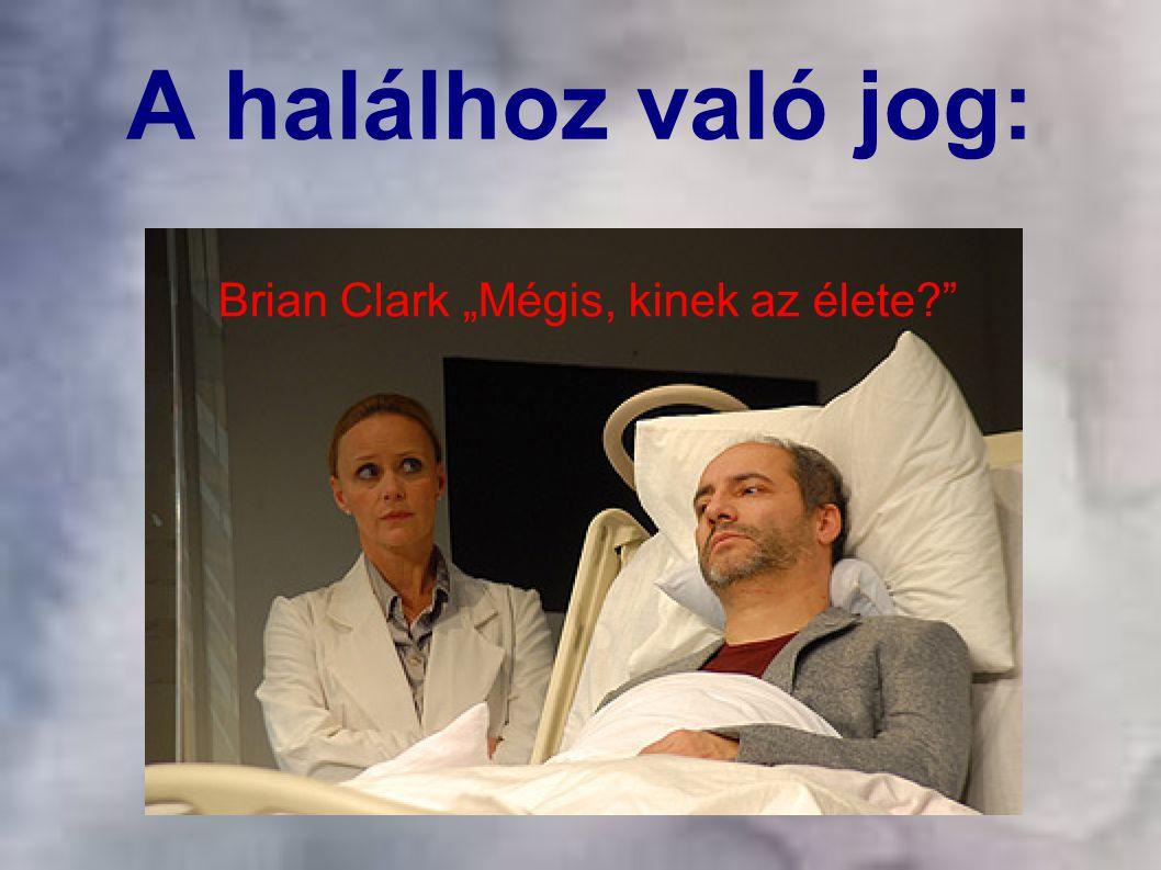 """36 A halálhoz való jog: Brian Clark """"Mégis, kinek az élete?"""""""
