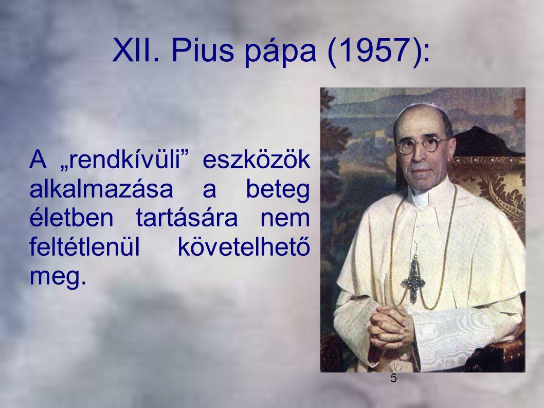 """5 XII. Pius pápa (1957): A """"rendkívüli"""" eszközök alkalmazása a beteg életben tartására nem feltétlenül követelhető meg."""