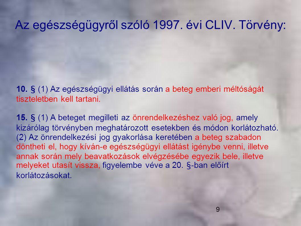 9 Az egészségügyről szóló 1997. évi CLIV. Törvény: 10. § (1) Az egészségügyi ellátás során a beteg emberi méltóságát tiszteletben kell tartani. 15. §