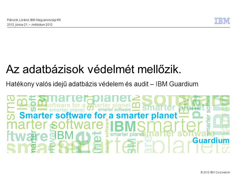 © 2012 IBM Corporation Az adatbázisok védelmét mellőzik.