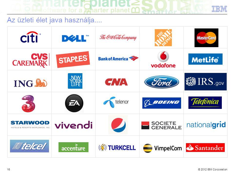 © 2012 IBM Corporation16 Az üzleti élet java használja....