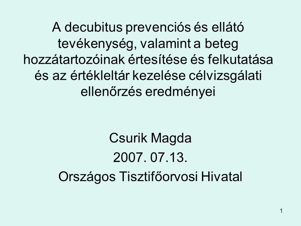52 Következtetések szabályozás tekintetében az intézmények rendelkeznek decubitus prevencióra és ellátásra vonatkozó protokollokkal, azonban a szakmai tevékenységben ez nem minden esetben tükröződik, a protokollok szakmai tartalma esetenként hiányos, pl.