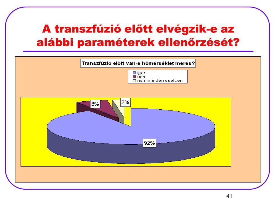 41 A transzfúzió előtt elvégzik-e az alábbi paraméterek ellenőrzését?