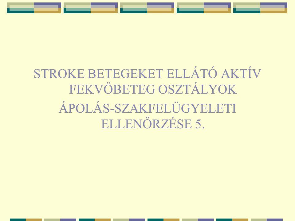 STROKE BETEGEKET ELLÁTÓ AKTÍV FEKVŐBETEG OSZTÁLYOK ÁPOLÁS-SZAKFELÜGYELETI ELLENŐRZÉSE 5.