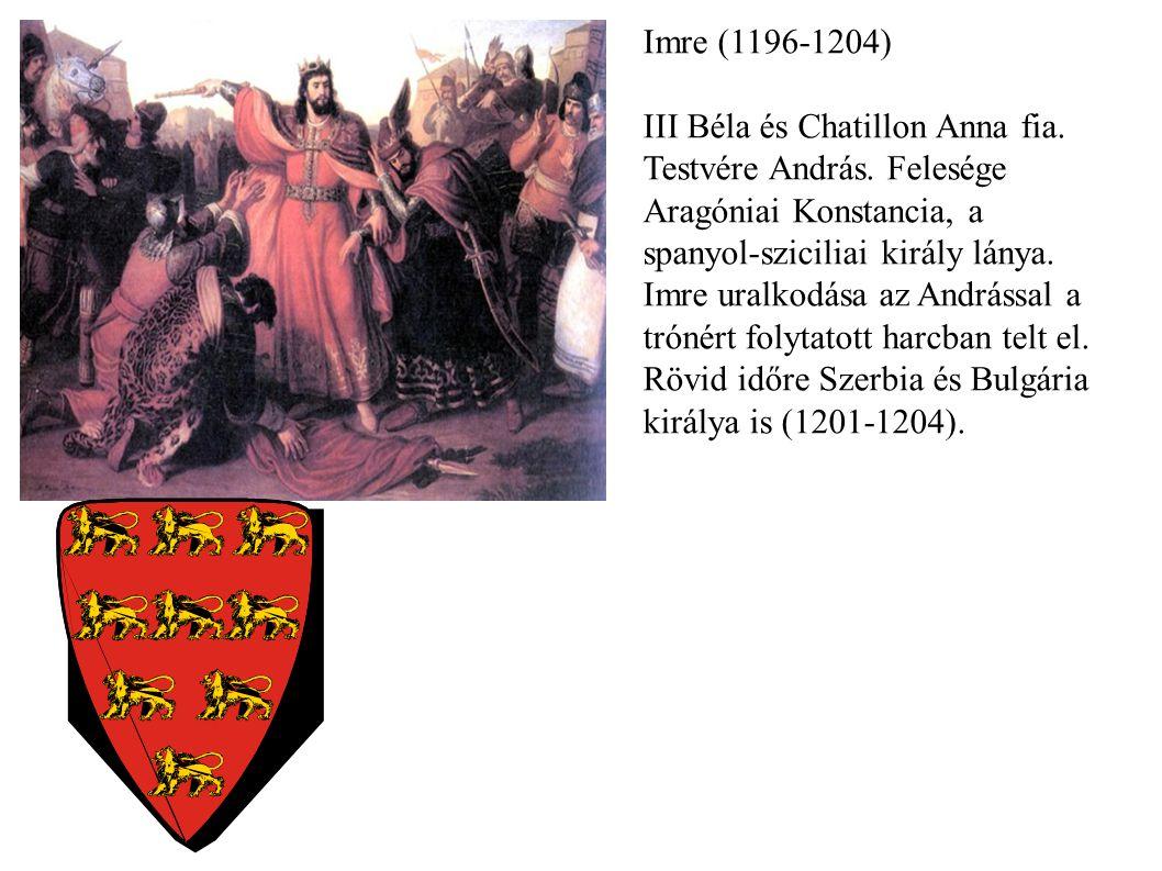Imre (1196-1204) III Béla és Chatillon Anna fia. Testvére András. Felesége Aragóniai Konstancia, a spanyol-sziciliai király lánya. Imre uralkodása az