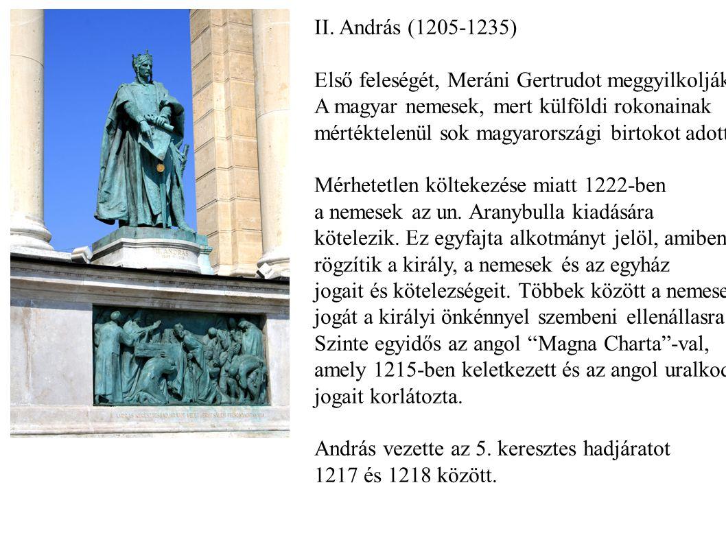 II. András (1205-1235) Első feleségét, Meráni Gertrudot meggyilkolják A magyar nemesek, mert külföldi rokonainak mértéktelenül sok magyarországi birto