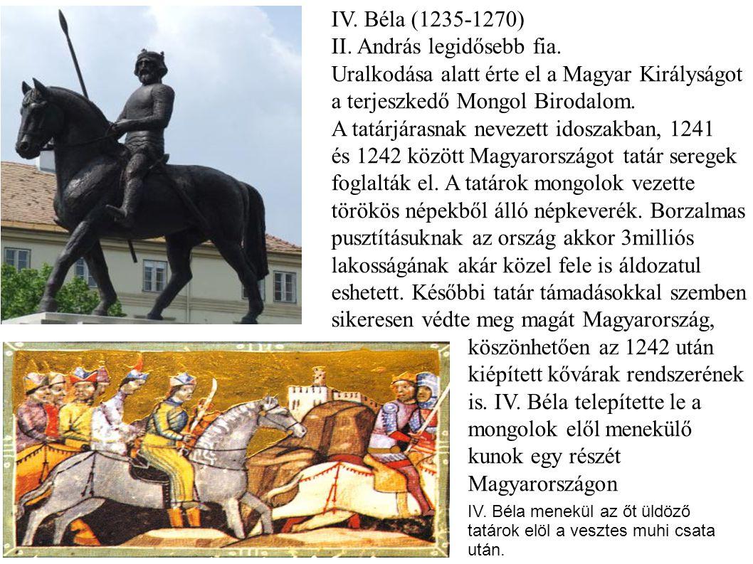 IV. Béla (1235-1270) II. András legidősebb fia. Uralkodása alatt érte el a Magyar Királyságot a terjeszkedő Mongol Birodalom. A tatárjárasnak nevezett