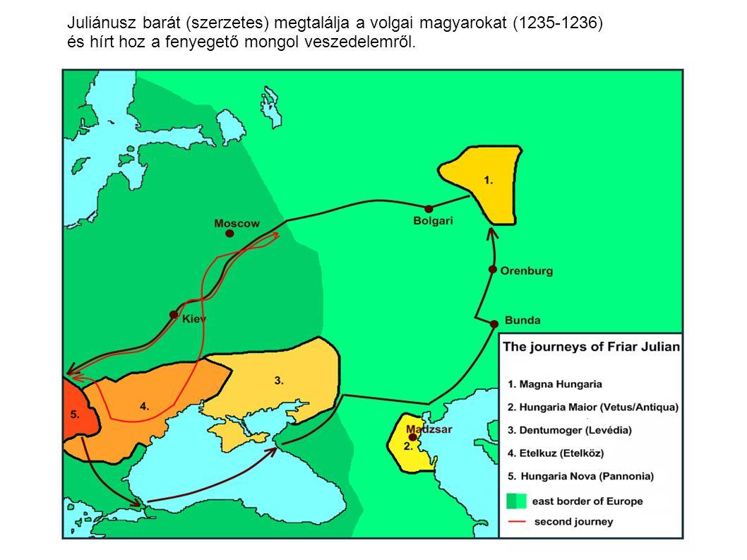 Juliánusz barát (szerzetes) megtalálja a volgai magyarokat (1235-1236) és hírt hoz a fenyegető mongol veszedelemről.