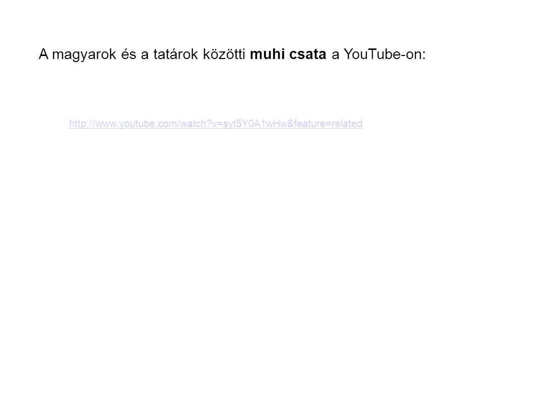 http://www.youtube.com/watch?v=syt5Y0A1wHw&feature=related A magyarok és a tatárok közötti muhi csata a YouTube-on: