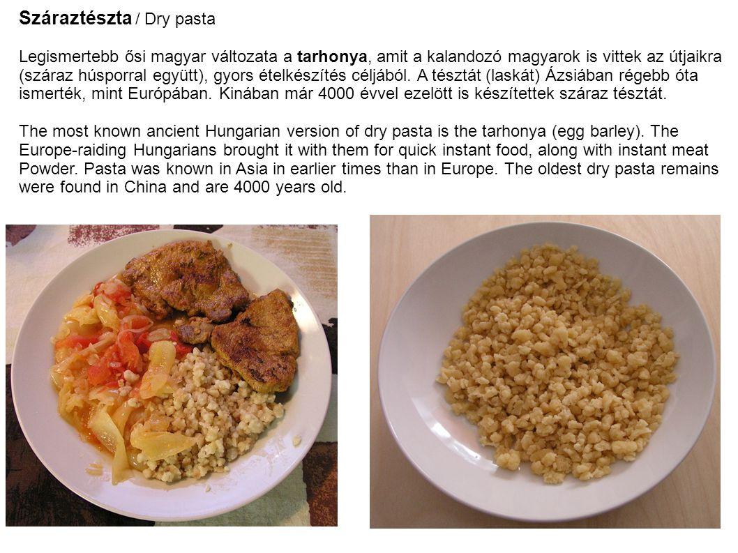 Száraztészta / Dry pasta Legismertebb ősi magyar változata a tarhonya, amit a kalandozó magyarok is vittek az útjaikra (száraz húsporral együtt), gyors ételkészítés céljából.