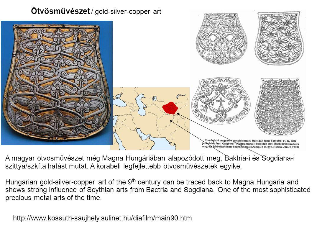 Ötvösművészet / gold-silver-copper art A magyar ötvösművészet még Magna Hungáriában alapozódott meg, Baktria-i és Sogdiana-i szittya/szkíta hatást mutat.