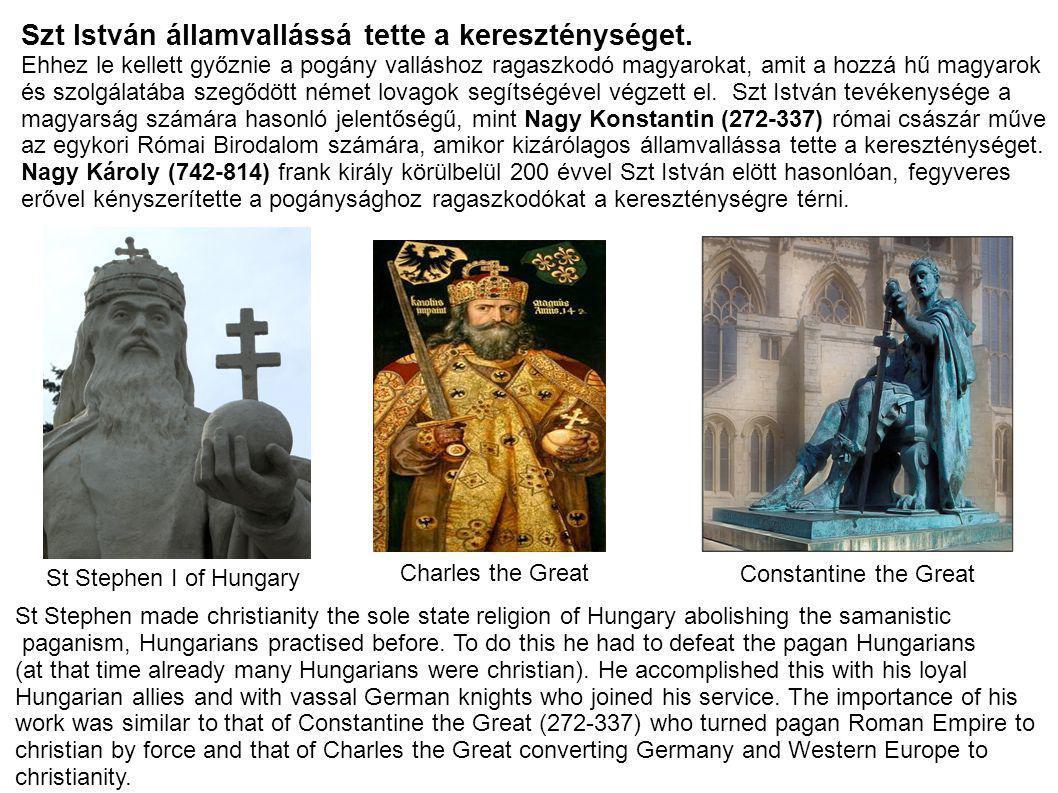 Szt István államvallássá tette a kereszténységet. Ehhez le kellett győznie a pogány valláshoz ragaszkodó magyarokat, amit a hozzá hű magyarok és szolg
