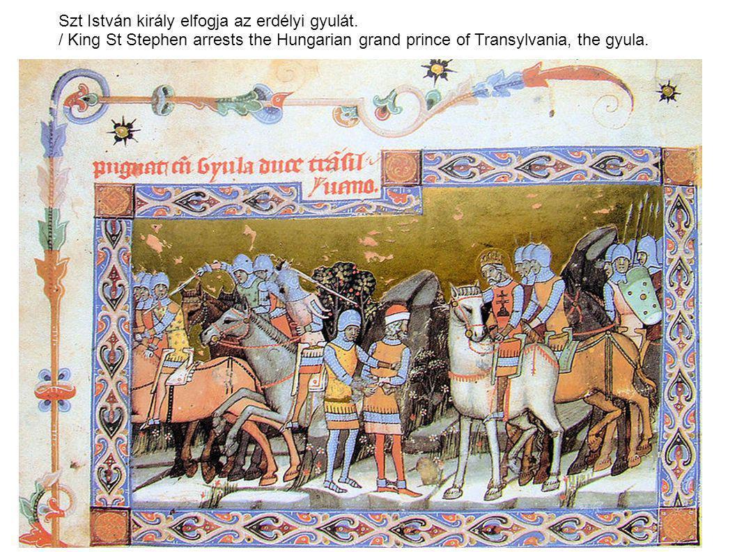 Szt István király elfogja az erdélyi gyulát. / King St Stephen arrests the Hungarian grand prince of Transylvania, the gyula.