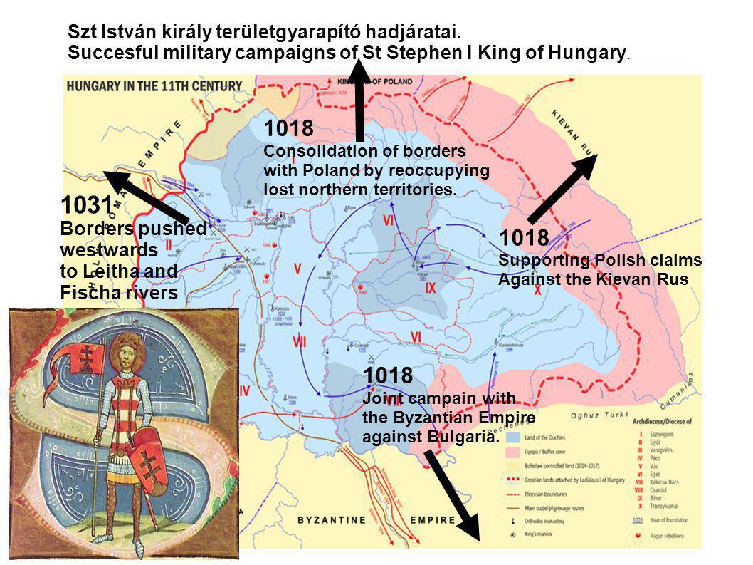 Szt István király területgyarapító hadjáratai. Succesful military campaigns of St Stephen I King of Hungary. 1031 Borders pushed westwards to Leitha a
