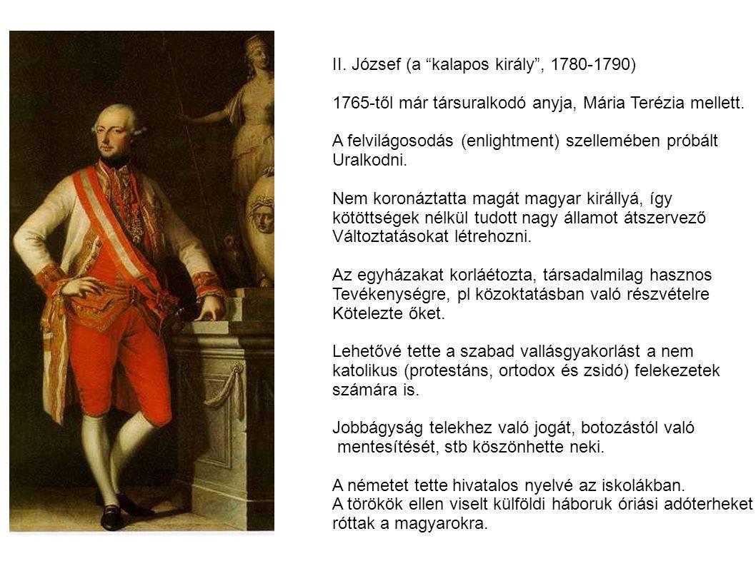 II.József (a kalapos király , 1780-1790) 1765-től már társuralkodó anyja, Mária Terézia mellett.