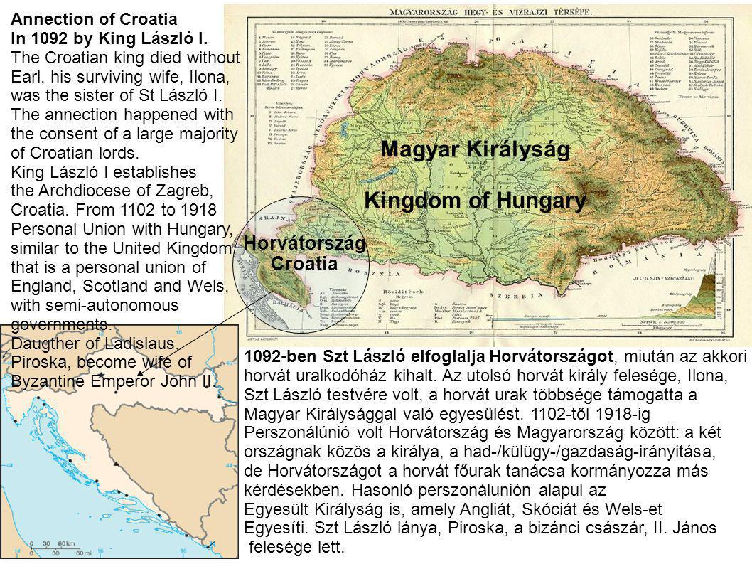 Magyar Királyság Kingdom of Hungary Annection of Croatia In 1092 by King László I. The Croatian king died without Earl, his surviving wife, Ilona, was