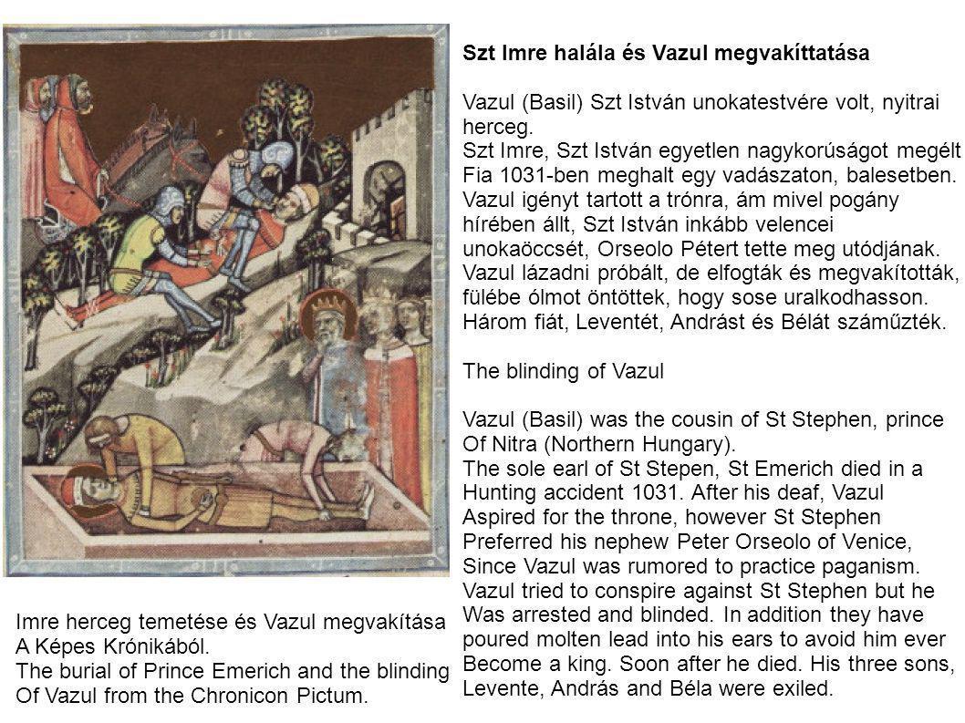 Szt Imre halála és Vazul megvakíttatása Vazul (Basil) Szt István unokatestvére volt, nyitrai herceg.