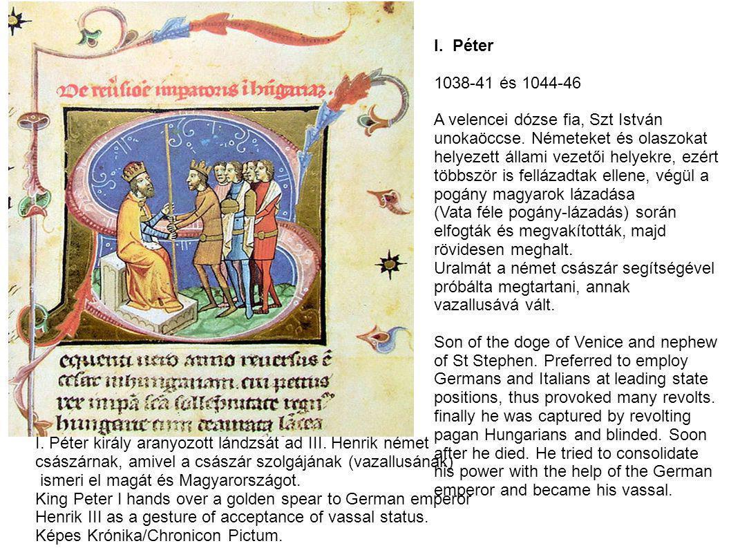 I.Péter 1038-41 és 1044-46 A velencei dózse fia, Szt István unokaöccse.