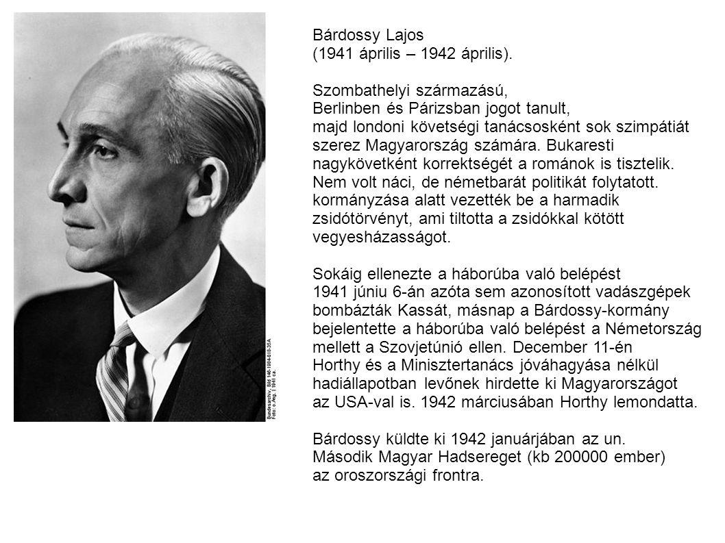 Bárdossy Lajos (1941 április – 1942 április). Szombathelyi származású, Berlinben és Párizsban jogot tanult, majd londoni követségi tanácsosként sok sz