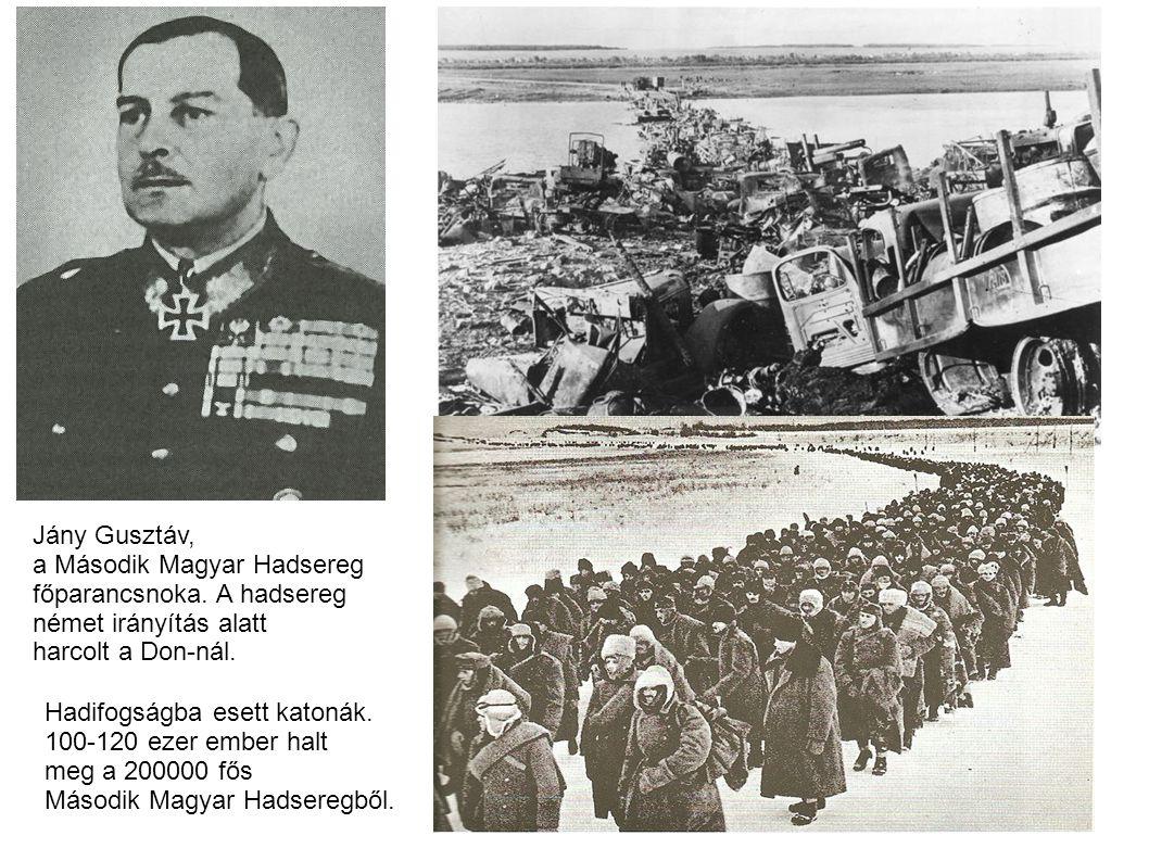 Jány Gusztáv, a Második Magyar Hadsereg főparancsnoka. A hadsereg német irányítás alatt harcolt a Don-nál. Hadifogságba esett katonák. 100-120 ezer em