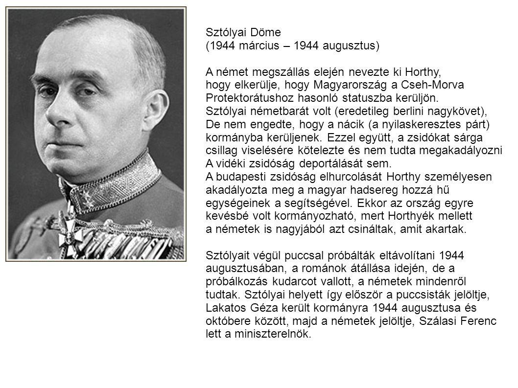 Sztólyai Döme (1944 március – 1944 augusztus) A német megszállás elején nevezte ki Horthy, hogy elkerülje, hogy Magyarország a Cseh-Morva Protektorátu