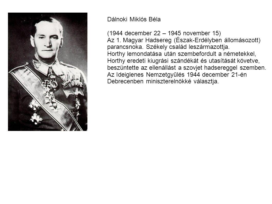 Dálnoki Miklós Béla (1944 december 22 – 1945 november 15) Az 1. Magyar Hadsereg (Észak-Erdélyben állomásozott) parancsnoka. Székely család leszármazot