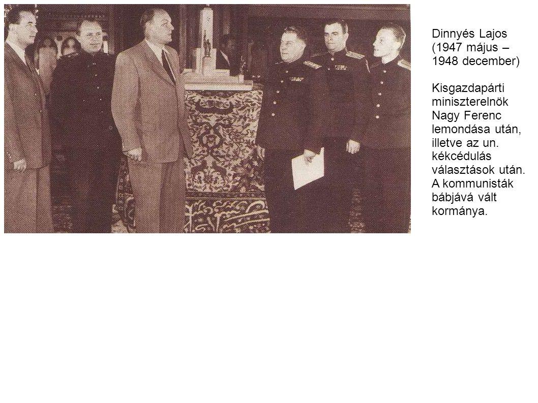 Dinnyés Lajos (1947 május – 1948 december) Kisgazdapárti miniszterelnök Nagy Ferenc lemondása után, illetve az un. kékcédulás választások után. A komm