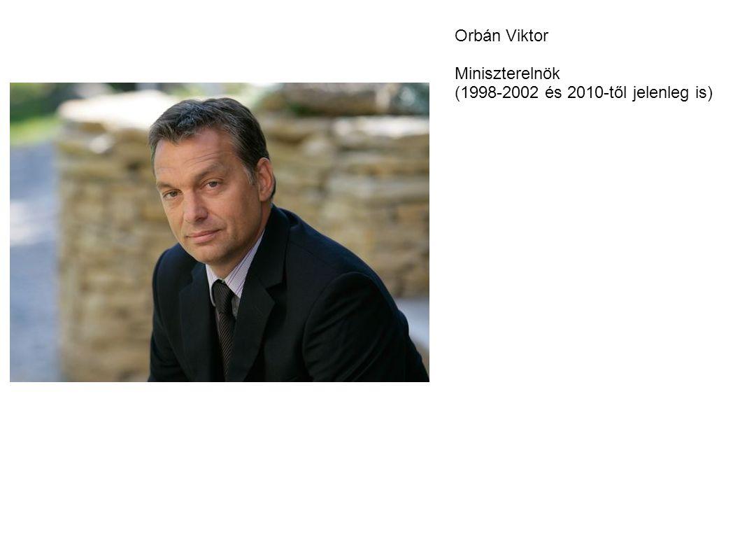 Orbán Viktor Miniszterelnök (1998-2002 és 2010-től jelenleg is)