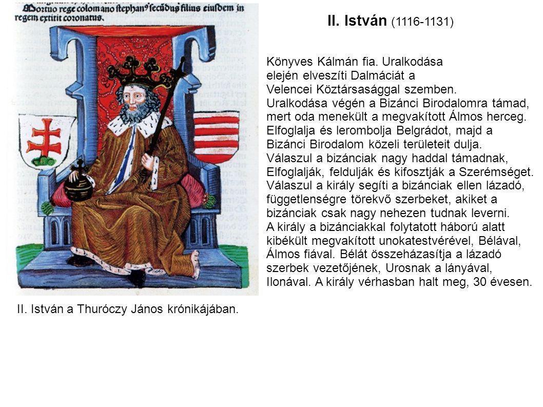 II. István (1116-1131) II. István a Thuróczy János krónikájában. Könyves Kálmán fia. Uralkodása elején elveszíti Dalmáciát a Velencei Köztársasággal s