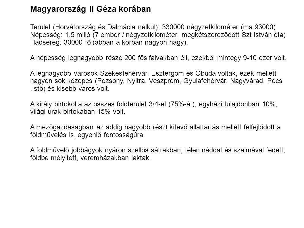 Magyarország II Géza korában Terület (Horvátország és Dalmácia nélkül): 330000 négyzetkilométer (ma 93000) Népesség: 1.5 milló (7 ember / négyzetkilom