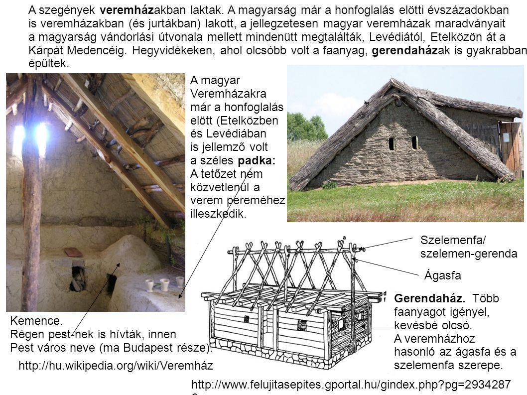 A szegények veremházakban laktak. A magyarság már a honfoglalás elötti évszázadokban is veremházakban (és jurtákban) lakott, a jellegzetesen magyar ve